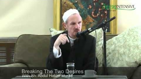 Abdal Hakim Murad – Breaking The Two Desires