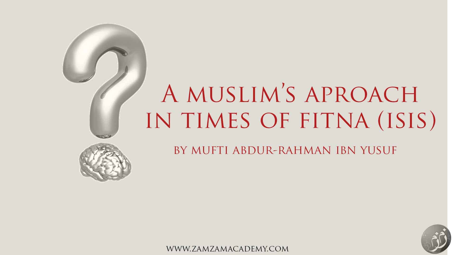 Abdur-Rahman ibn Yusuf – A Muslim's Approach in Times of Fitna (ISIS)