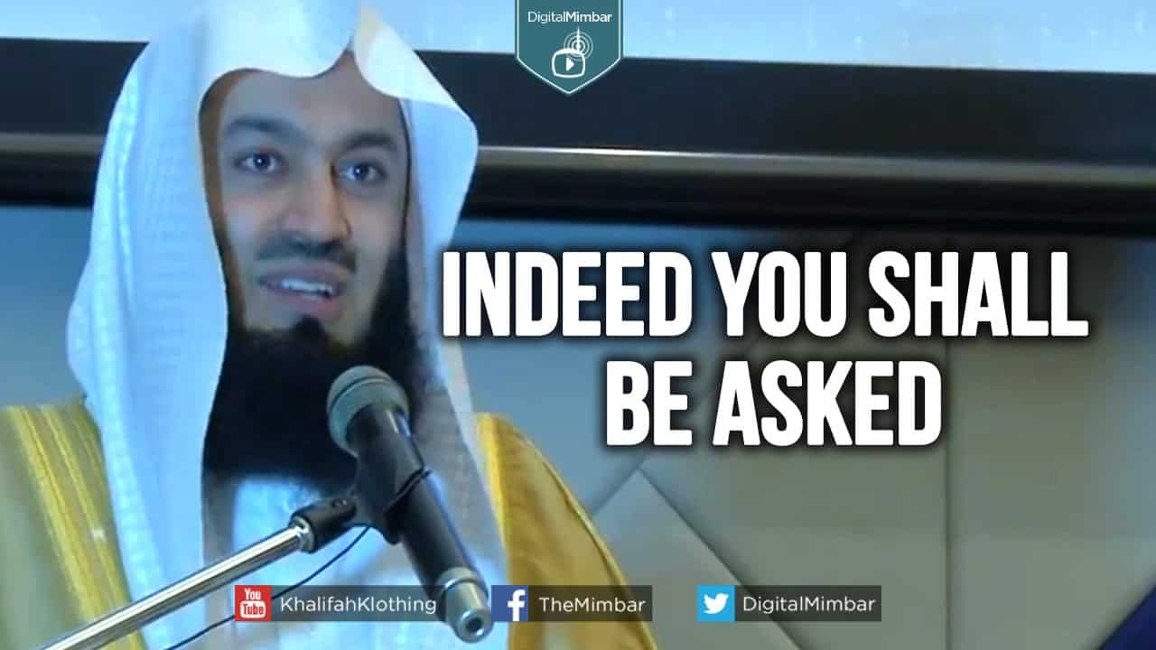 Ismail ibn Musa Menk – Indeed You Shall Be Asked
