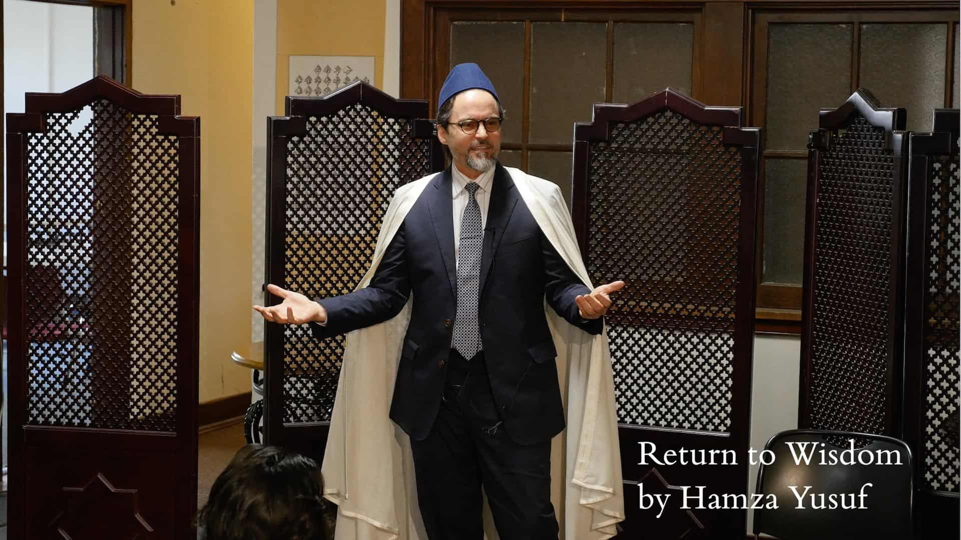 Hamza Yusuf – Return to Wisdom