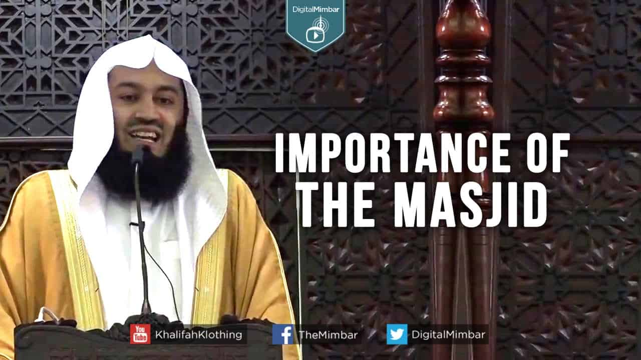 Ismail ibn Musa Menk – Importance of the Masjid