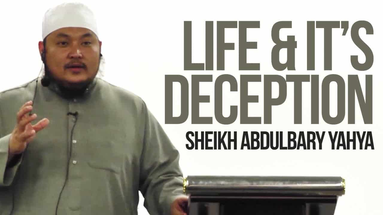 AbdulBary Yahya – Life & It's Deception