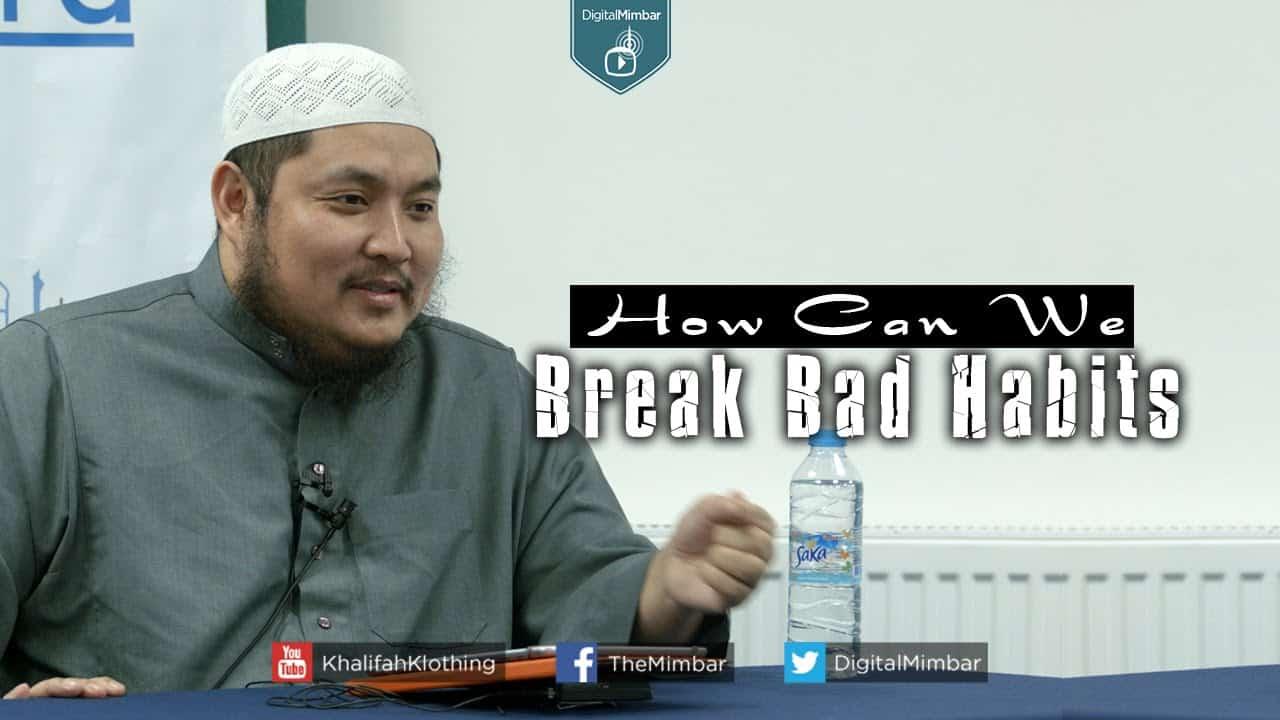 AbdulBary Yahya – How Can We Break Bad Habits?