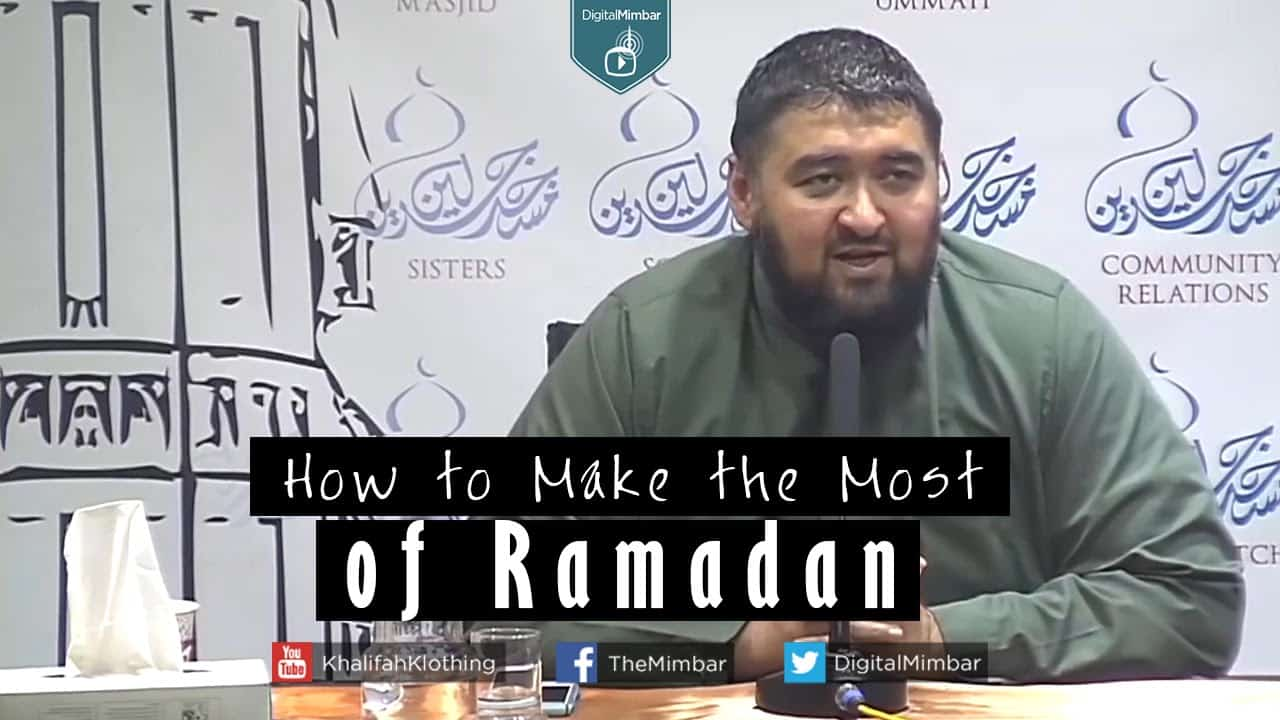 Navaid Aziz – How to Make the Most of Ramadan