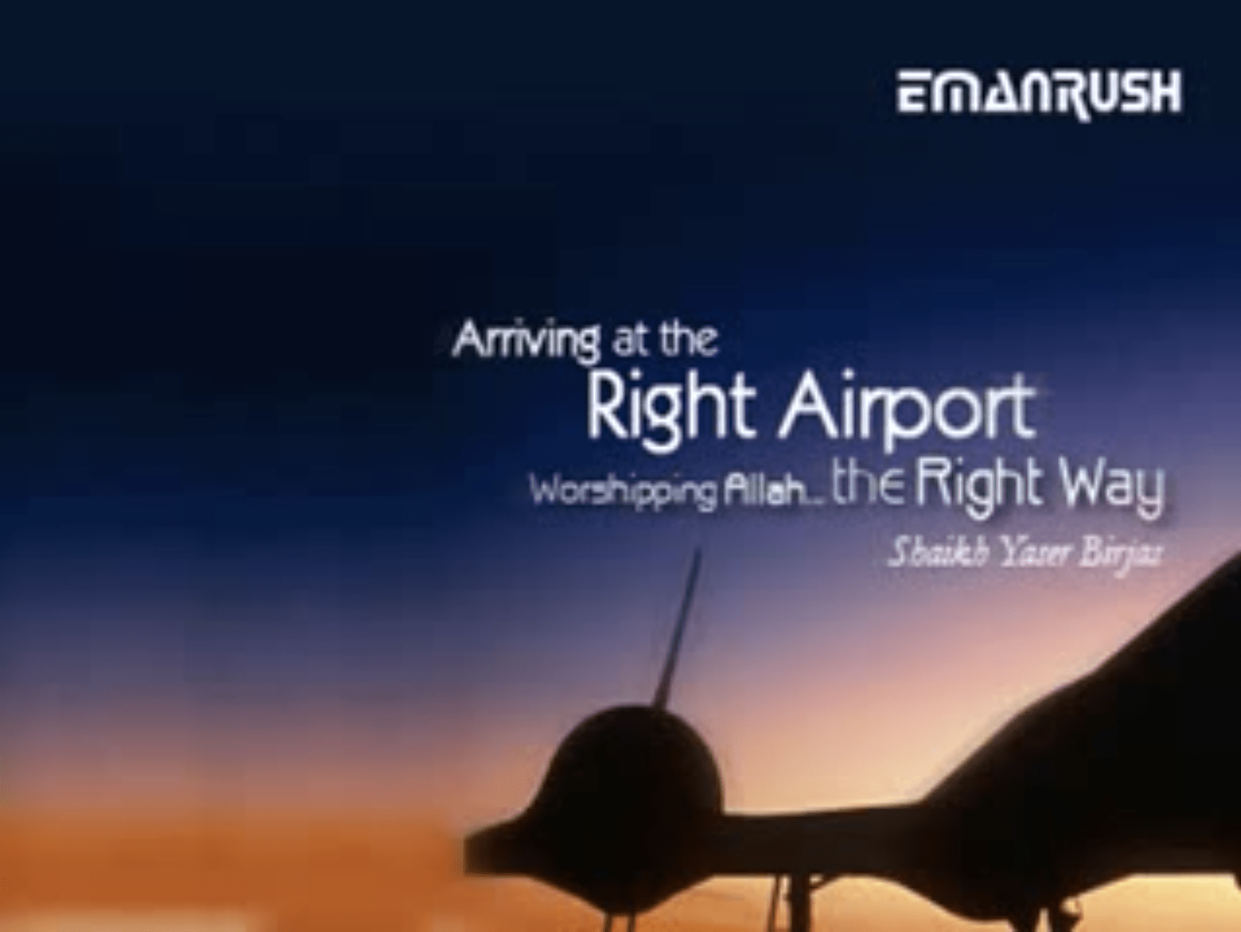 Yaser Birjas – Arriving at the Right Airport: Worshiping Allah the Right Way