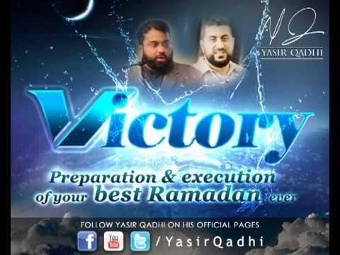 Yasir Qadhi – Victory: Preparation and execution of your best Ramadan ever