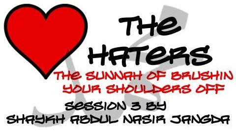 Abdul Nasir Jangda – Love the Haters: The Sunnah of Brushing Your Shoulders Off