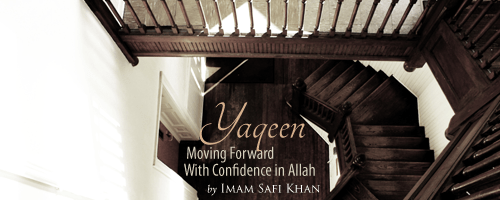 Safi Khan – Yaqeen: Moving Forward With Confidence in Allah