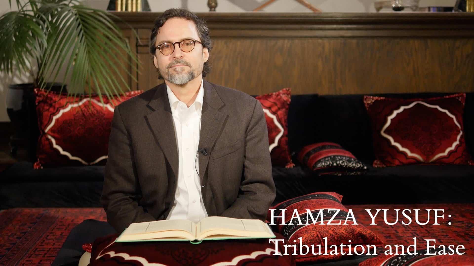 Hamza Yusuf – Tribulation and Ease