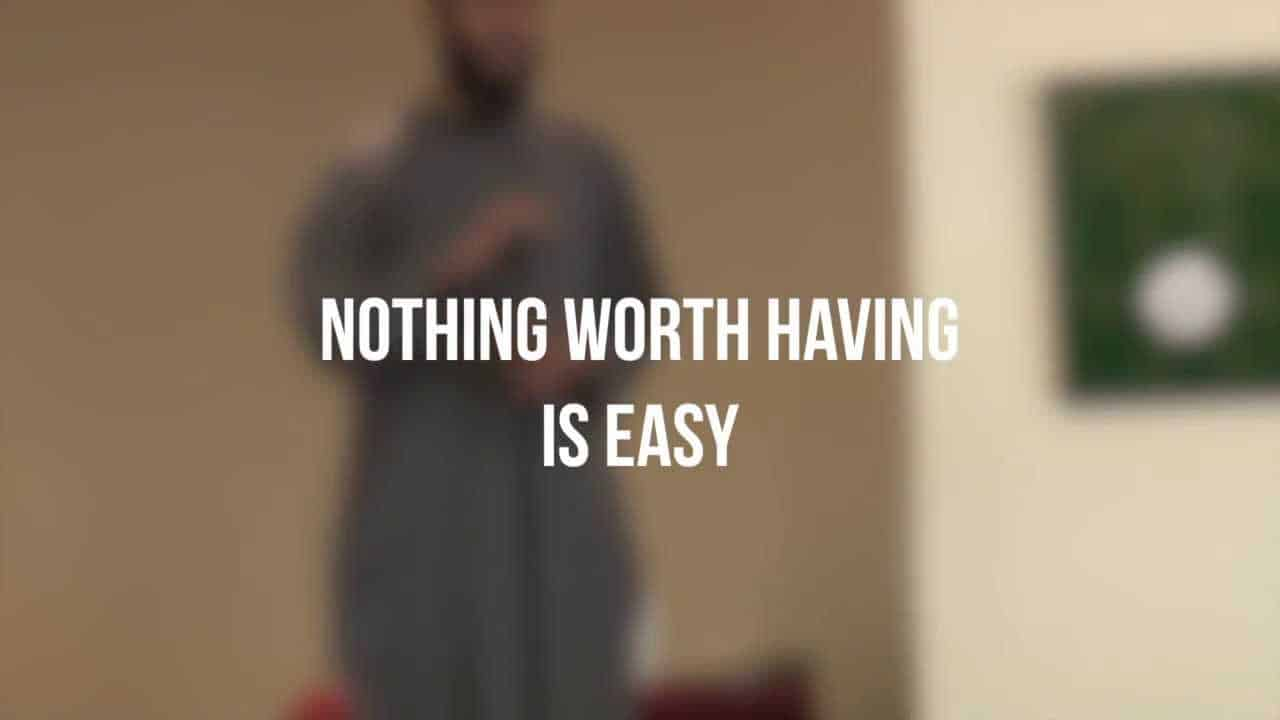 Hussain Kamani – Nothing Worth Having is Easy