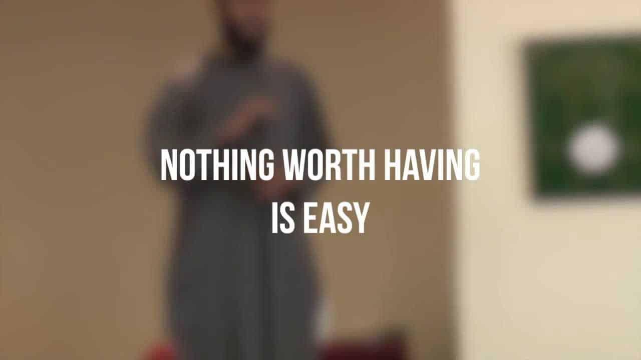 Hussain Kamani – Nothing Worth Having is Easy