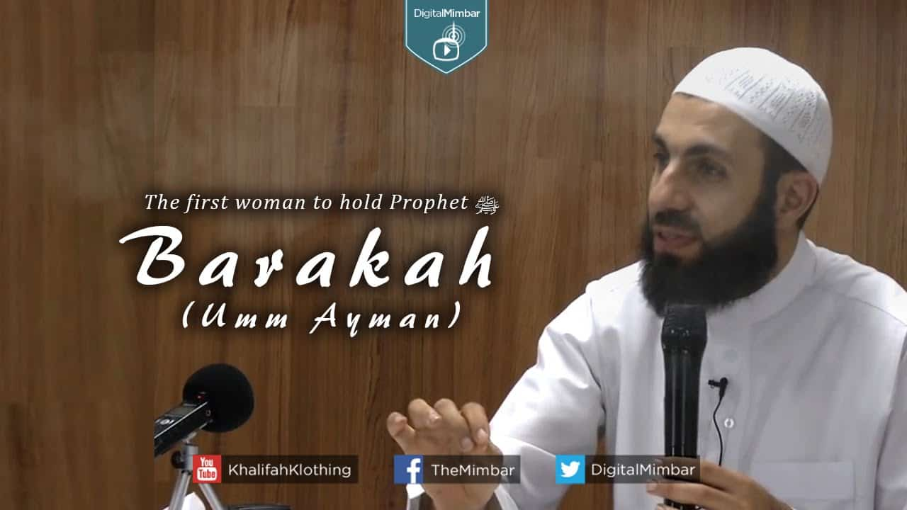 Bilal Assad – Barakah (Umm Ayman): The First Woman To Hold Prophet (s)
