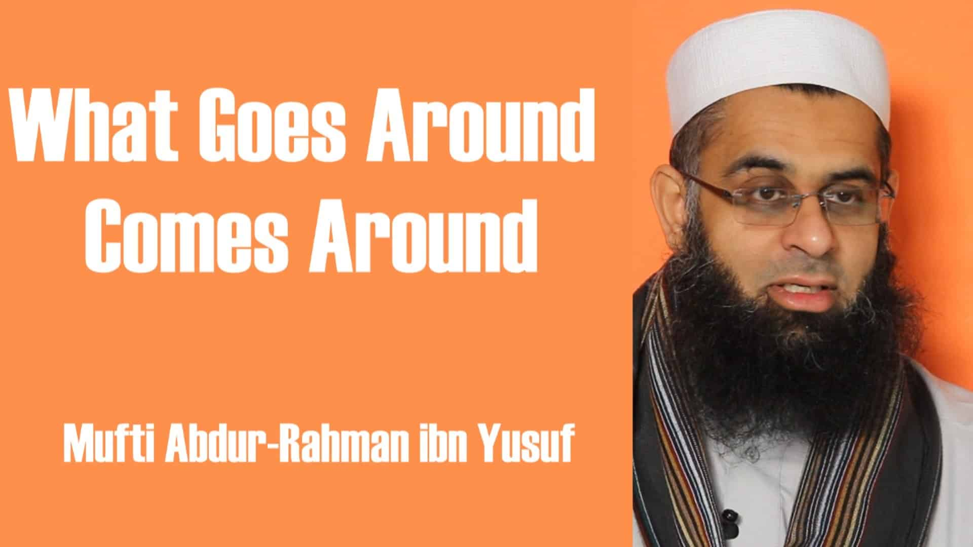 Abdur-Rahman ibn Yusuf – What Goes Around Comes Around