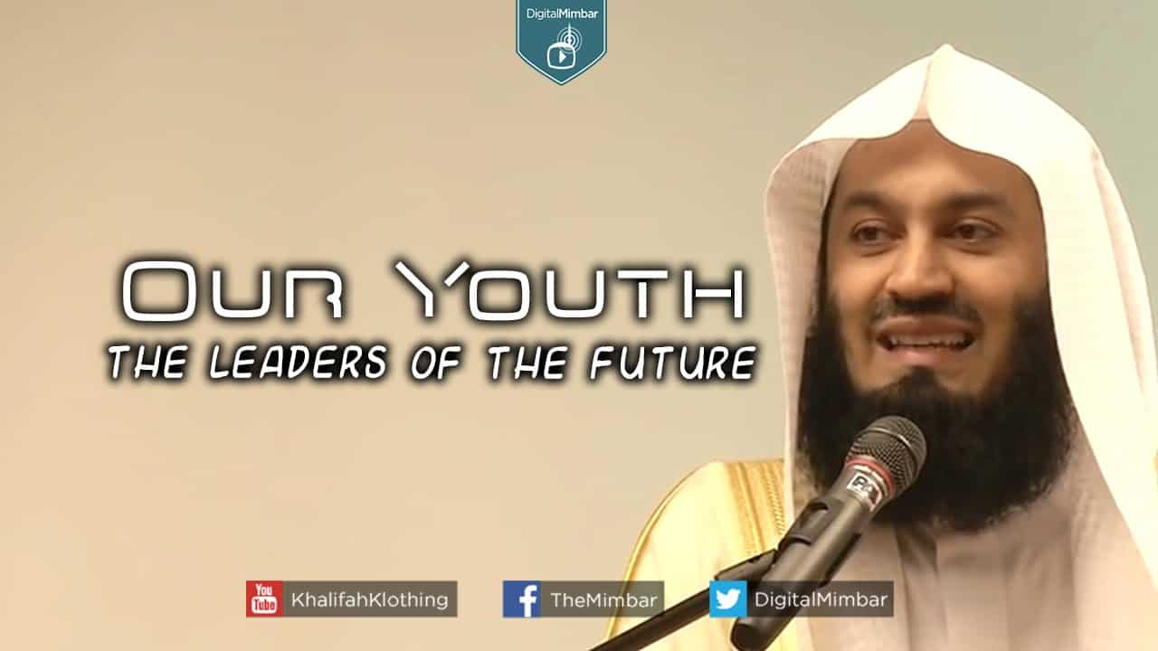 Ismail ibn Musa Menk – Our Youth the Leaders of the Future