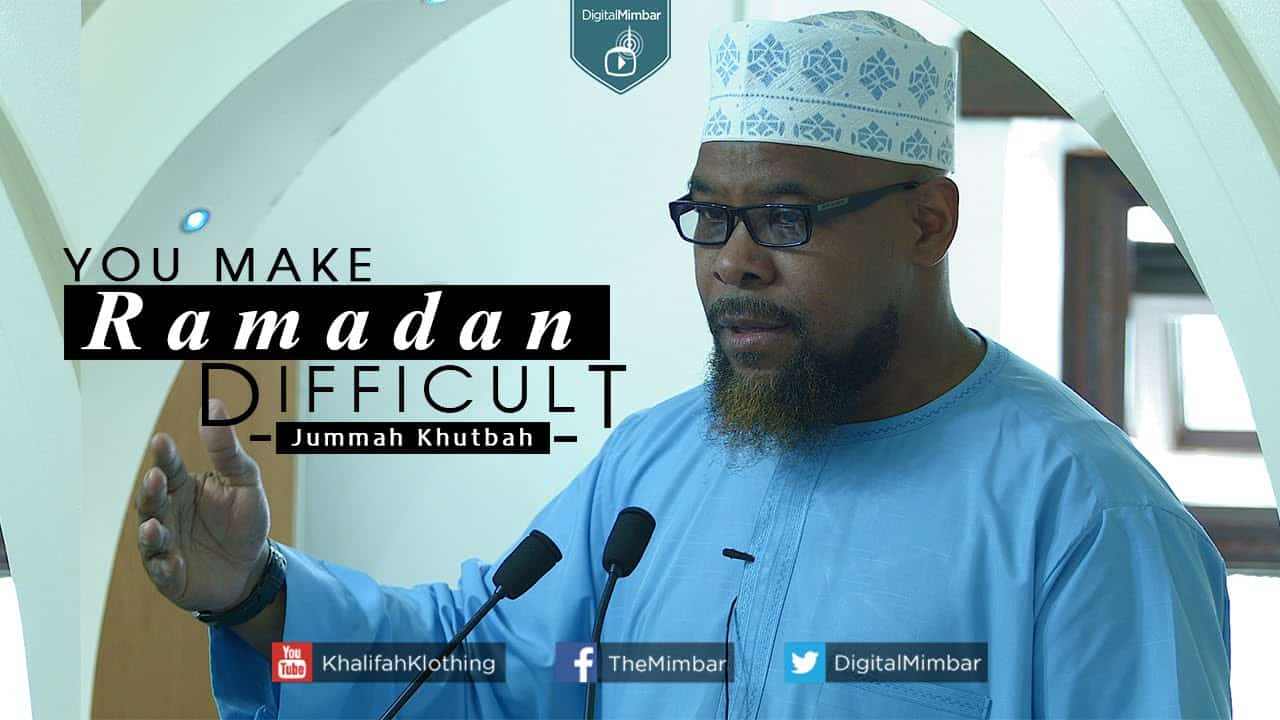 Abu Usamah – You Make Ramadan Difficult