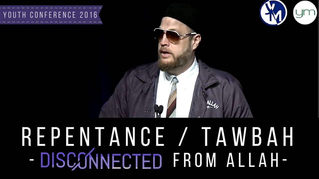 Suhaib Webb – Repentance: Disconnected from Allah