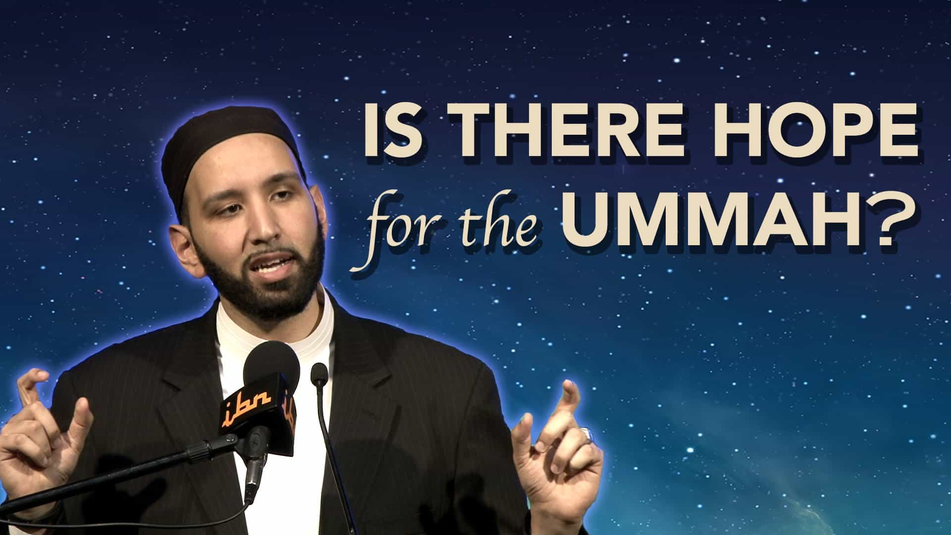 Omar Suleiman – Is There Hope for the Ummah?
