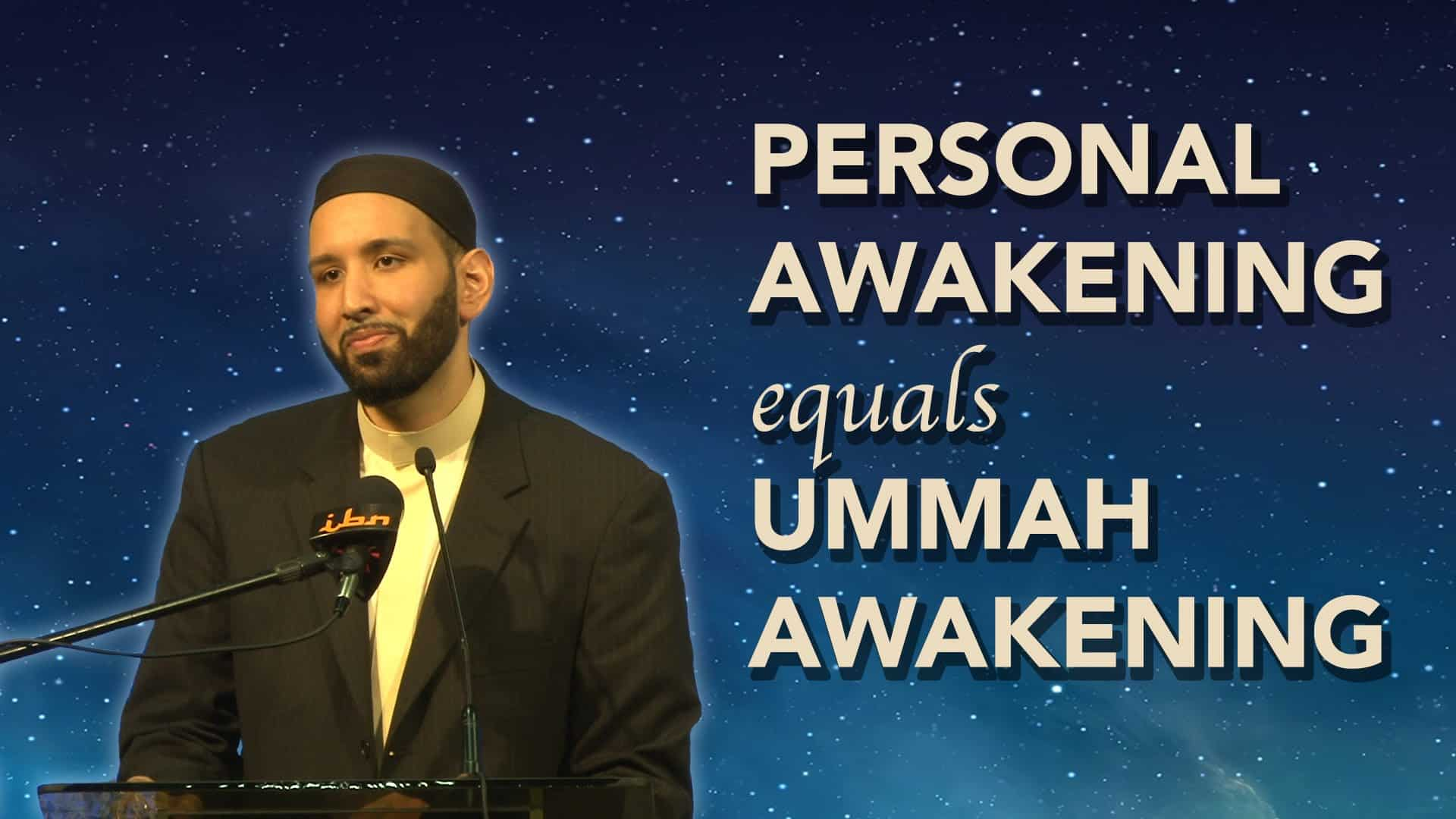 Omar Suleiman – Personal Awakening Equals Ummah Awakening