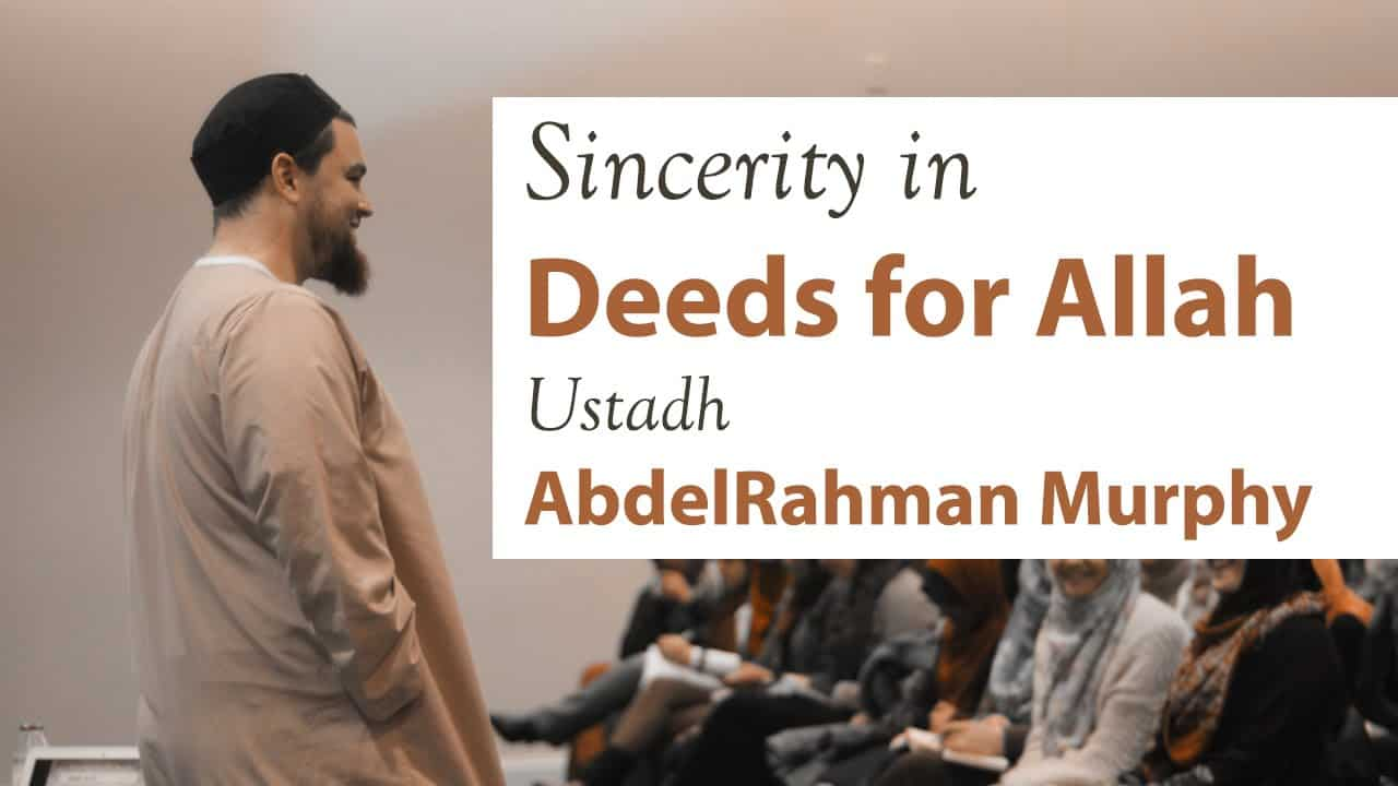 AbdelRahman Murphy – Sincerity in Deeds for Allah