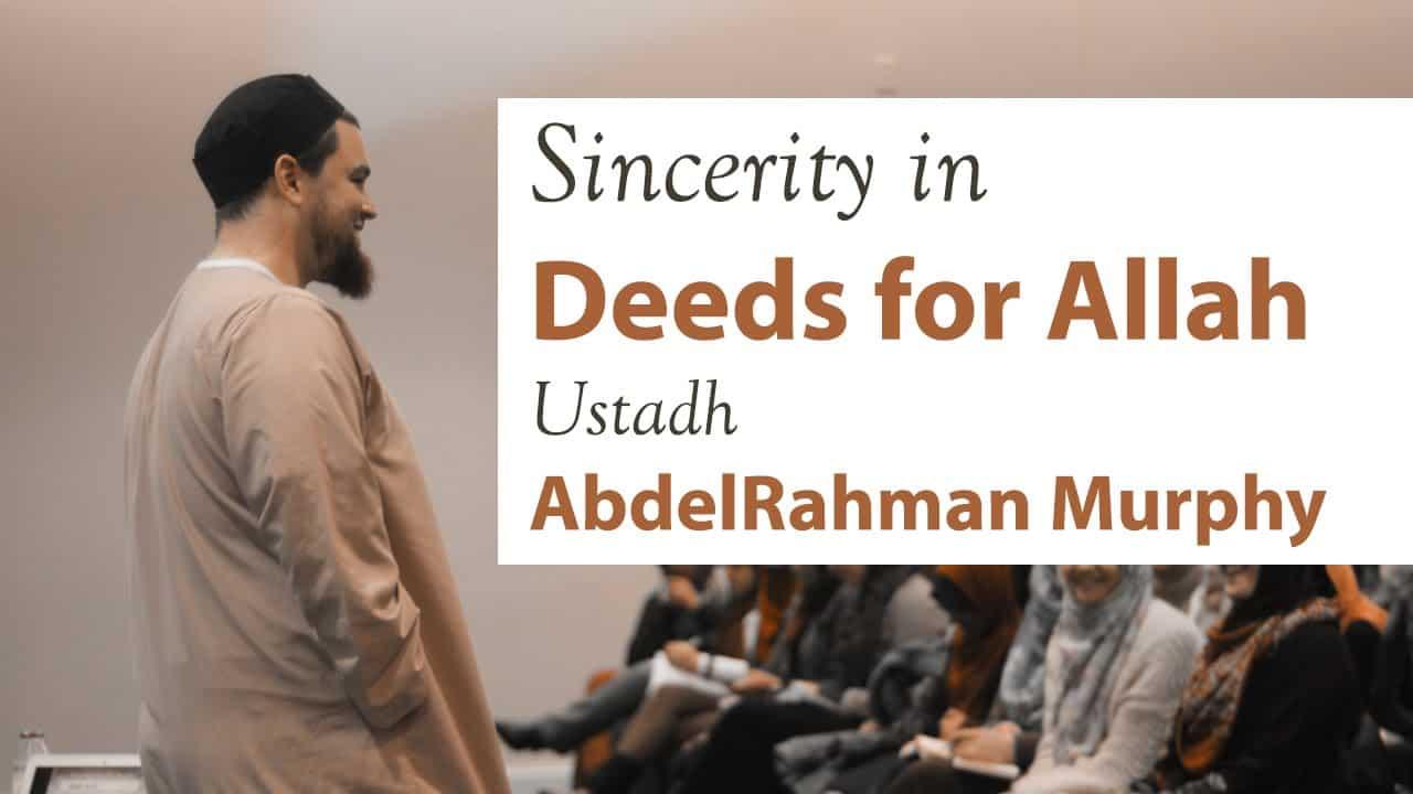 AbdelRahman Murphy – Sincerity in Deeds for Allah