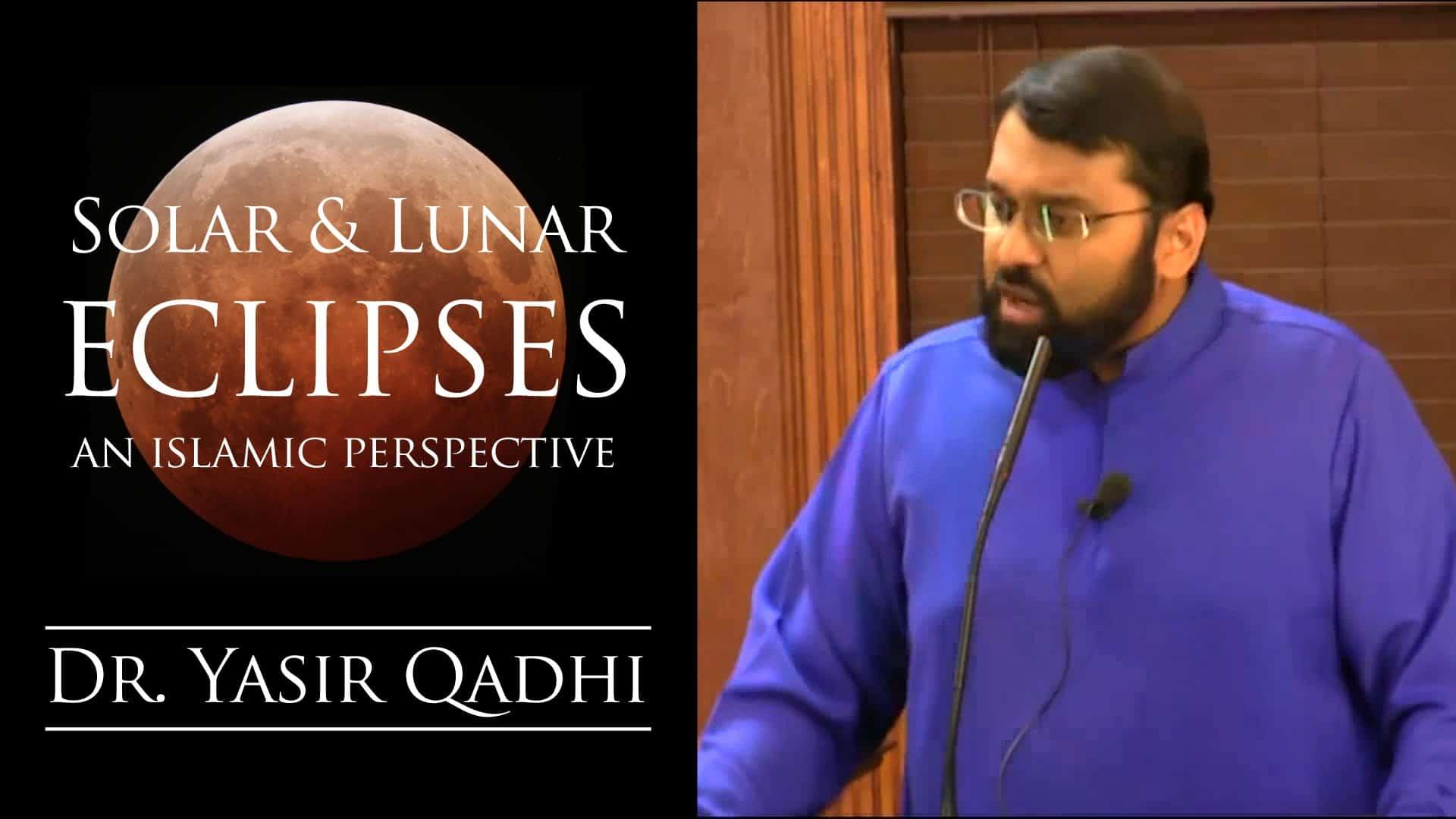 Yasir Qadhi – Solar & Lunar Eclipses – An Islamic Perspective