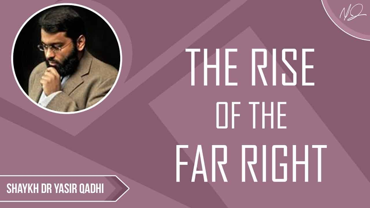 Yasir Qadhi – The Rise of the Far Right
